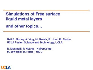 Simulations of Free surface liquid metal layers  and other topics…