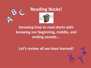 Reading Rocks! Knowing how to read starts with knowing our beginning, middle, and ending sounds….