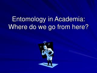 Entomology in Academia: Where do we go from here?