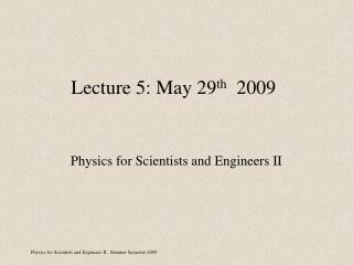 Lecture 5: May 29 th   2009
