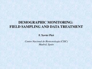 DEMOGRAPHIC MONITORING:  FIELD SAMPLING AND DATA TREATMENT F. Xavier Picó