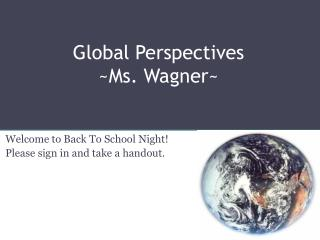 Global Perspectives ~Ms. Wagner~