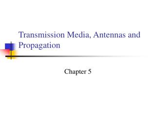 Transmission Media, Antennas and Propagation
