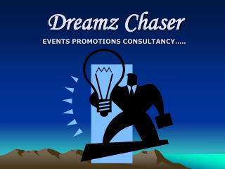 Dreamz  Chaser EVENTS PROMOTIONS CONSULTANCY…..