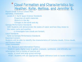 Cloud Formation and Characteristics by: Heather, Kylie, Melissa, and Jennifer B.