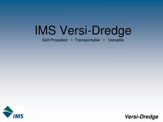 IMS Versi-Dredge Self-Propelled   •  Transportable   •   Versatile