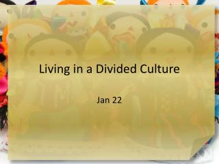 Living in a Divided Culture