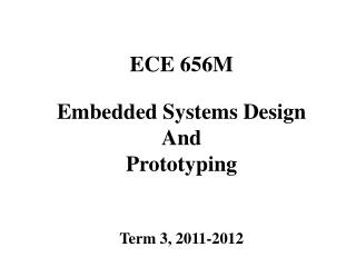 ECE 656M Embedded Systems Design And Prototyping Term 3, 2011-2012