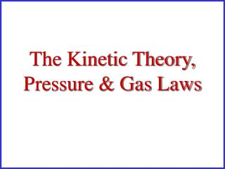 The Kinetic Theory, Pressure & Gas Laws