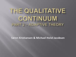 The  Qualitative Continuum Part 2 – Adaptive theory