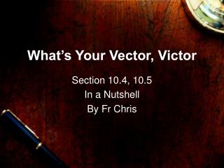 What's Your Vector, Victor