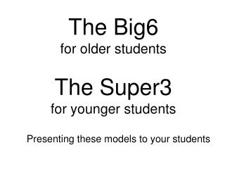 The Big6 for older students The Super3 for younger students