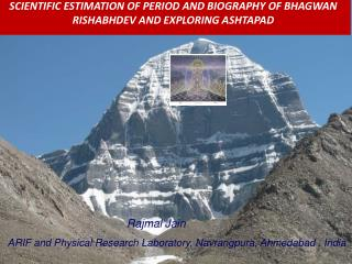 SCIENTIFIC ESTIMATION OF PERIOD AND BIOGRAPHY OF BHAGWAN RISHABHDEV AND EXPLORING ASHTAPAD