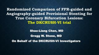 Shao-Liang Chen, MD Gregg W. Stone, MD On Behalf of the DKCRUSH-VI Investigators