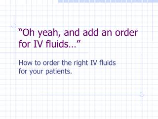 """Oh yeah, and add an order for IV fluids …"""
