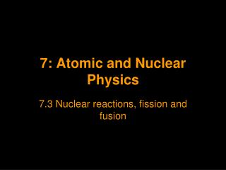 7: Atomic and Nuclear Physics