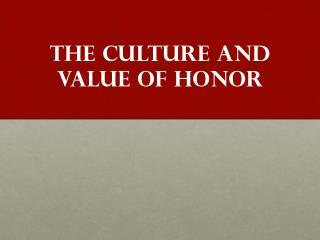 The CULTURE and VALUE of  HONOR