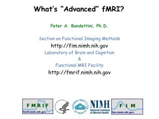 Peter A. Bandettini, Ph.D. Section on Functional Imaging Methods fim.nimh.nih
