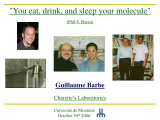 """You eat, drink, and sleep your molecule"" (Phil S. Baran) Guillaume Barbe Charette's Laboratories"
