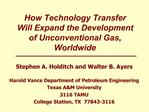 How Technology Transfer Will Expand the Development of Unconventional Gas, Worldwide