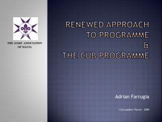 Renewed Approach to programme  &  The Cub Programme