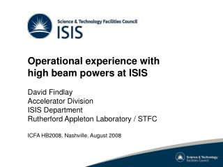 Operational experience with high beam powers at ISIS David Findlay Accelerator Division