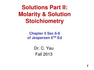 Solutions Part II: Molarity & Solution Stoichiometry Chapter 5 Sec 6-8  of Jespersen 6 TH  Ed