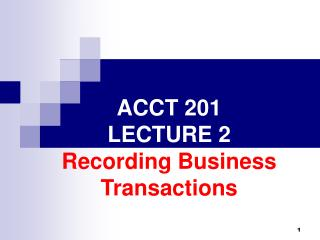 ACCT 201 LECTURE 2 Recording Business Transactions