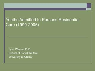 Youths Admitted to Parsons Residential Care (1990-2005)