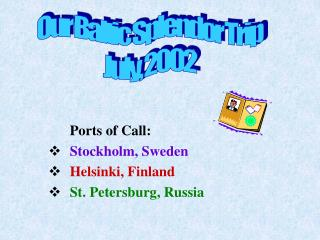 Ports of Call: Stockholm, Sweden Helsinki, Finland St. Petersburg, Russia