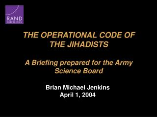 THE OPERATIONAL CODE OF  THE JIHADISTS A Briefing prepared for the Army Science Board