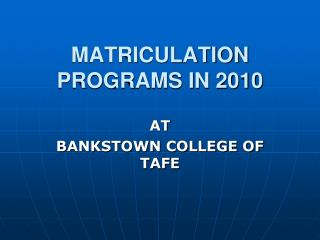 MATRICULATION PROGRAMS IN 2010