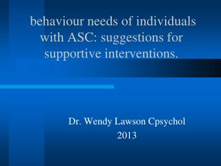 behaviour needs of individuals with ASC: suggestions for supportive interventions.