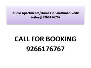 Studio Apartments/Homes in Vardhman Vedic Suites@9266176767