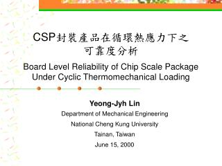 Yeong-Jyh Lin Department of Mechanical Engineering National Cheng Kung University Tainan, Taiwan