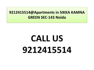 9212415514@Apartments in SIKKA KAMNA GREEN SEC-143 Noida
