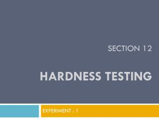 SECTION 12 HARDNESS TESTING