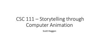 CSC 111 – Storytelling through Computer Animation