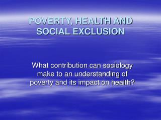 POVERTY, HEALTH AND SOCIAL EXCLUSION