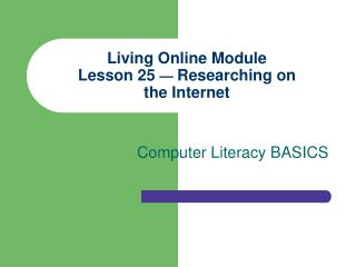 Living Online Module Lesson 25  —  Researching on the Internet