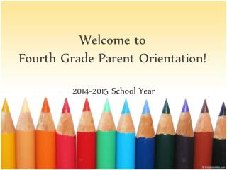 Welcome to  Fourth  Grade Parent Orientation!