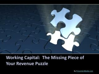 Working Capital:  The Missing Piece of Your Revenue Puzzle