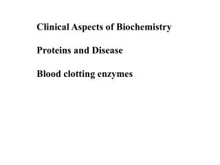 Clinical Aspects of Biochemistry Proteins and Disease Blood clotting enzymes