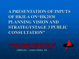 A PRESENTATION OF INPUTS OF HKILA ON HK2030 PLANNING VISION AND STRATEGYSTAGE 3 PUBLIC CONSULTATION