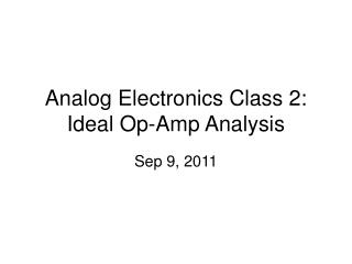 Analog Electronics Class 2: Ideal Op-Amp Analysis