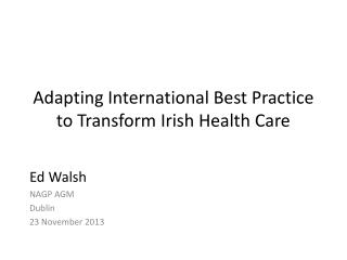Adapting International Best Practice to Transform Irish Health Care