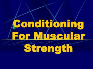 Conditioning For Muscular Strength