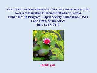 RETHINKING NEEDS-DRIVEN INNOVATION FROM THE SOUTH Access to Essential Medicines Initiative Seminar