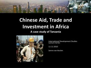 Chinese Aid, Trade and Investment in Africa A case study of Tanzania