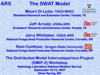 The SWAT Model Mauro Di Luzio , TAES-BREC Blackland Research and Extension Center, Temple, TX